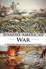 Spanish American War A History from Beginning to End 9781537586038