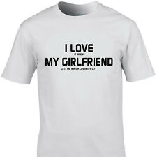 I LOVE IT WHEN MY GIRLFRIEND LETS ME WATCH COVENTRY CITY  funny t shirt