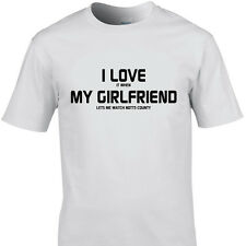 I LOVE IT WHEN MY GIRLFRIEND LETS ME WATCH NOTTS COUNTY funny t shirt