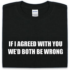 If I AGREED WITH YOU WE'D AMBOS Be Wrong Camiseta Divertido Hombre Mujer