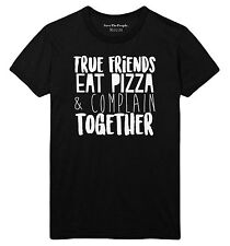 True Friends Eat Pizza And Complain Together T Shirt Top Food Gift Funny STP251
