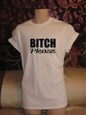 BITCH PLEASE T SHIRT - ROCKY ASAP DIAMOND DOPE HIPSTER SWAG SNOOP MENS / WOMENS