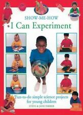 I Can Experiment: Fun-to-do Simple Science Projects for Young Children (Show-me