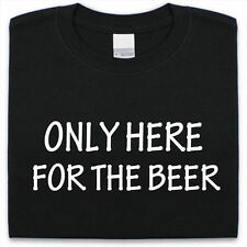 HERE FOR THE BEER Camiseta Divertido Hombre Mujer Regalo Fiesta Camiseta