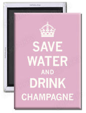 Save Water And Drink Champagne – Fridge Magnet