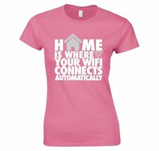 HOME IS WHERE YOUR WIFI CONNECTS AUTOMATICALLY LADIES T-SHIRT NEW