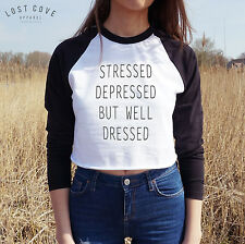 STRESSED DEPRESSED BUT WELL DRESSED Crop Raglan T-shirt Top Long Sleeve Cropped*