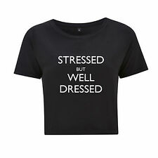 STRESSED BUT WELL DRESSED - FUNNY SLOGAN CROP TOP T SHIRT - FASHION FITTING