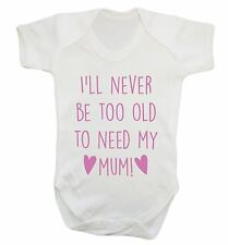 1490 Never be too old to need my mum baby vest grow mummy mother's day cute gift