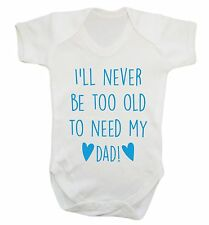 1491 Never be too old to need my dad baby vest grow daddy father's day cute gift
