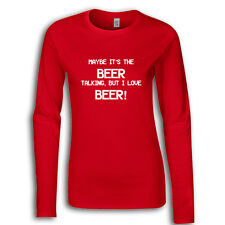 Maybe it's the Beer Talking Womans Long Sleeve Tee T-Shirt Funny Quote TS297