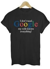 I DON'T NEED GOOGLE MY WIFE HUSBAND KNOWS EVERYTHING FUNNY GEEK T SHIRT