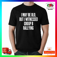 I may be VECCHIO MA Witnessed GRUPPO B PER RALLY T-shirt Divertente WRC
