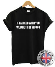 Divertido Hombre Mujer Camiseta - If I AGREED WITH YOU WE'D AMBOS BE WRONG
