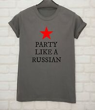Party Like a Russian New T Shirt Unisex Clothes top Printed  Funny Williams Cd