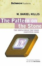 The Pattern On The Stone: The Simple Ideas That Make Computers Work (SCIENCE MA