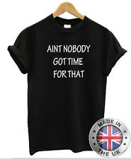 AINT Nobody Got Time para ESE Camiseta Hombre Mujer frase Divertido YOUTUBE