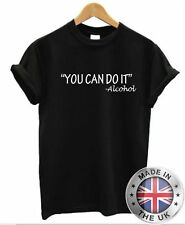 You Can Do It ALCOL T-Shirt Uomo Donna Pub Club BEVANDA BERE Drunk wasted