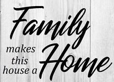 'Family makes this House a home' - Reusable Mylar Stencil - Home Decor, Chic