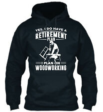 I Plan On Woodworking - Yes, Do Have A Retirement Standard College Hoodie