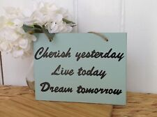 Inspirational quote, cherish yesterday, live today, dream tomorrow, family sign
