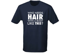 Who Needs Hair Bald Balding Funny Mens T-Shirt (12 Colours)