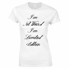I'm Not Weird I'm Limited Edition Hipster Slogan Fashion Womens T Shirt