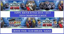 Choose Match Attax UEFA Champions League 2016 2017 Topps CLUB EMBLEM/BADGE Cards