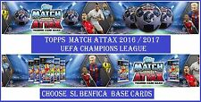 Choose Match Attax UEFA Champions League 2016 2017 Topps SL BENFICA Base Cards