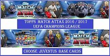 Choose Match Attax UEFA Champions League 2016 2017 Topps JUVENTUS Base Cards