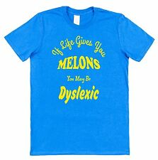 If Life Gives You Melons You May Be Dyslexic Funny Cotton T-Shirt Joke Humour