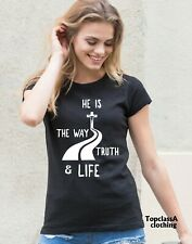 Christian Women tshirt He is the Way Truth And Life Jesus bible verse Ladies Tee