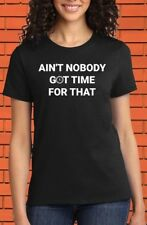 Ain't Nobody Got Time For That Funny Slogan Joke Gym Fitness Camping T shirt