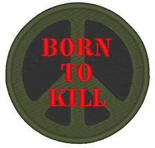 """ONE AIRSOFT/MILITARY PATCH """"BORN TO KILL"""" PEACE SYMBOL FULLY EMBROIDERED"""