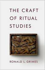 Oxford Ritual Studies: The Craft of Ritual Studies by Ronald L. Grimes (2013,...
