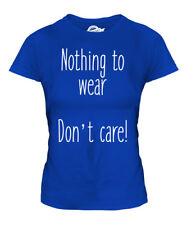 NOTHING TO WEAR .. DON'T CARE LADIES T-SHIRT TEE TOP GIFT FUNNY CASUAL