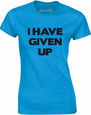 Brand88 - I Have Given Up, Ladies Printed T-Shirt