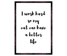 cat lovers print - I work hard so my cat can have a better life