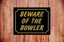 Beware Of The Bowler Resistente a la Intemperie Letrero Ideal para Cumpleaños