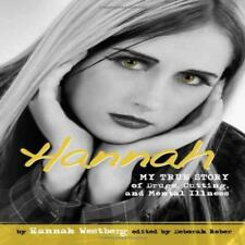 Hannah: My True Story of Drugs, Cutting, and Mental Illness (Louder Than Words)