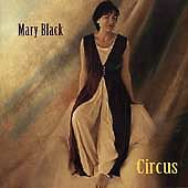 Mary Black - Circus (CD 1999) Incs; Roisin, Wonderchild and Donegal Breeze