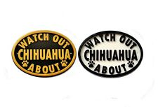 Watch Out Chihuahua About - 3D Printed Dog Plaque - House Door Gate Garden Sign