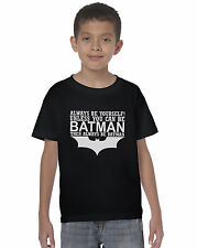 BATMAN ispirato Always Be Yourself Unisex T-Shirt Bambini Marvel Cartone Animato