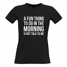 A Fun Thing To Do In The Morning Is Not Talk To Me Funny Slogan Womens T-Shirt