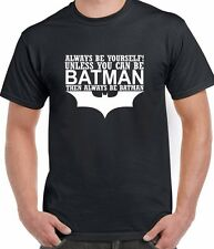 Always Be Yourself Unless You Can Be Batman MAGLIETTA T-SHIRT REGALO DIVERTENTE