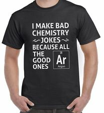 I Make Bad Chimie Blagues Argon drôle Science T-SHIRT UNISEXE