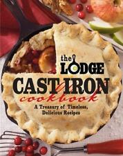 The Lodge Cast Iron Cookbook : A Treasury of Timeless, Delicious Recipes by...