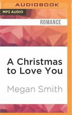 Love: A Christmas to Love You by Megan Smith (2016, MP3 CD, Unabridged)
