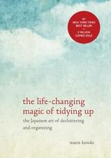 The Life-Changing Magic of Tidying Up: The Japanese Art of Decluttering and Org