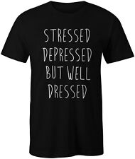 Stressed Depressed But Well Dressed Funny Quote Fashion Unisex T-Shirt Top Tee